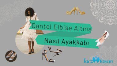 Dantel Elbisenin Altına Nasıl Ayakkabı Giyilir?